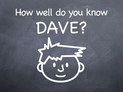 How well do you know Dave?