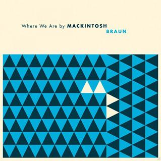 Mackintosh Braun, Where We Are