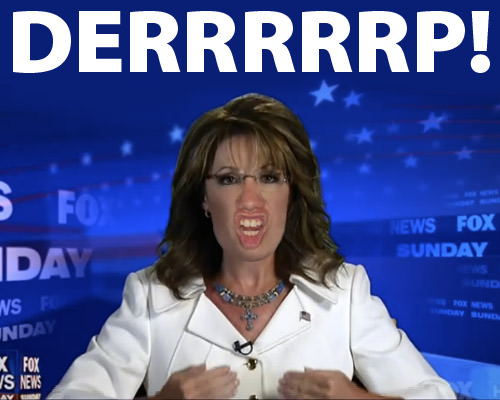 Sarah Palin says Derp!