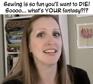 Deborah Says SEWING IS FUN! SOOOO... WHAT'S YOUR FANTASY?