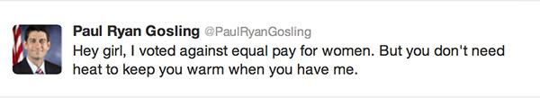 Hey girl, I voted against equal pay for women. But you don't need to keep warn when you have me.