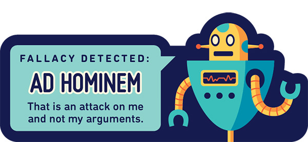 A robot saying... FALLACY DETECTED! Ad Hominem... That is an attack on me and not my arguments.