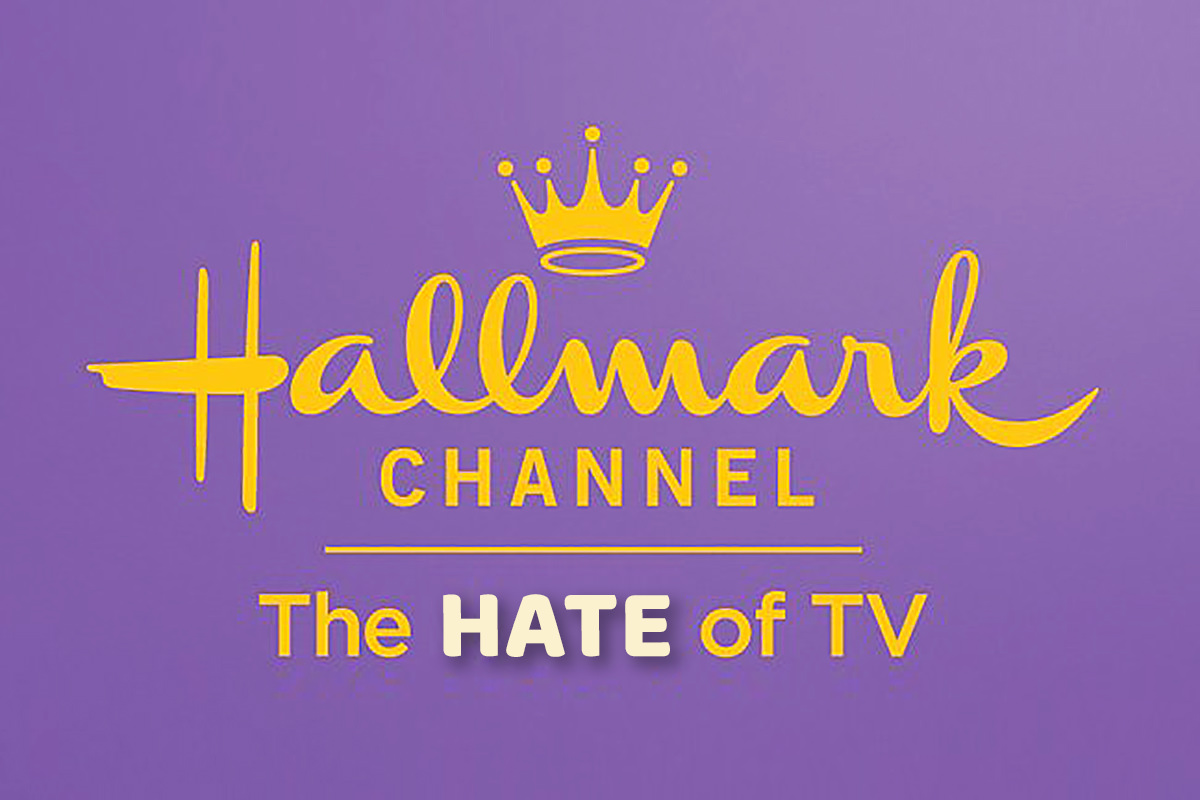 Hallmark Channel: The HATE of TV.