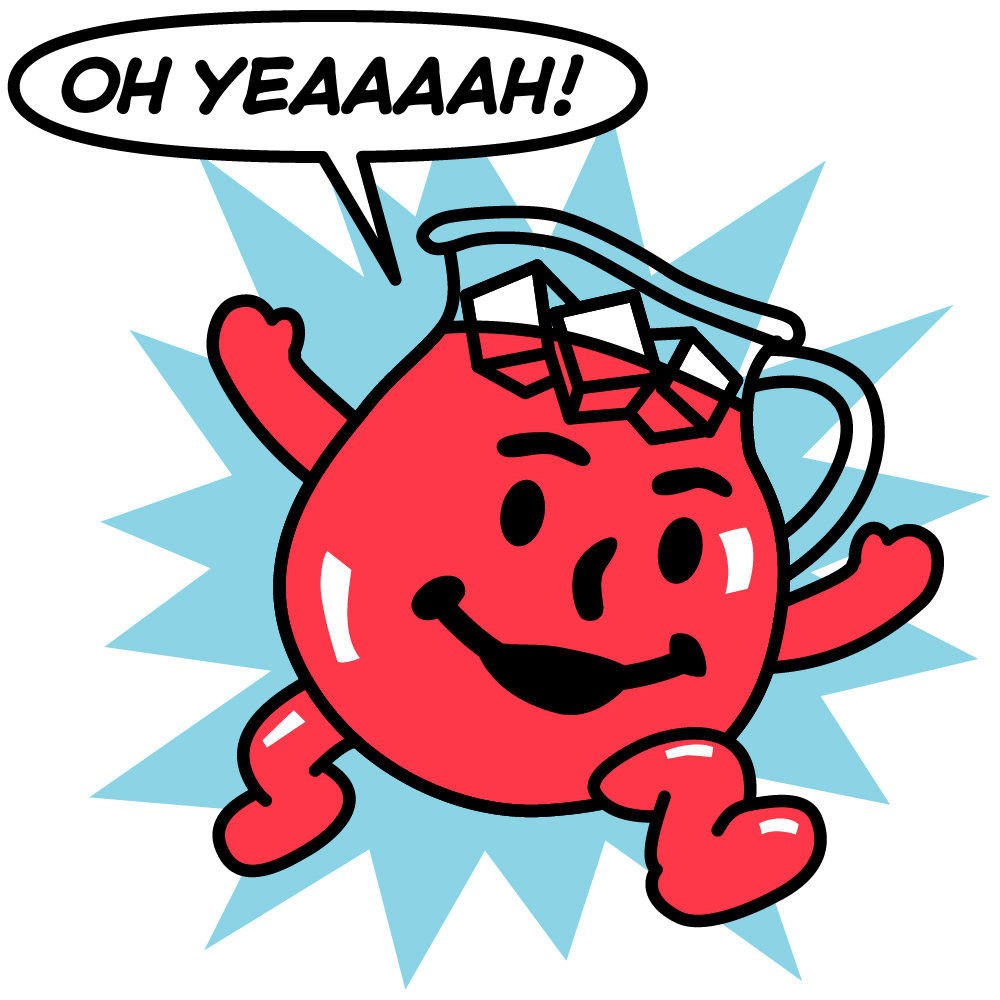 The Kool-Aid Man says OH YEAHHHHHH!!!