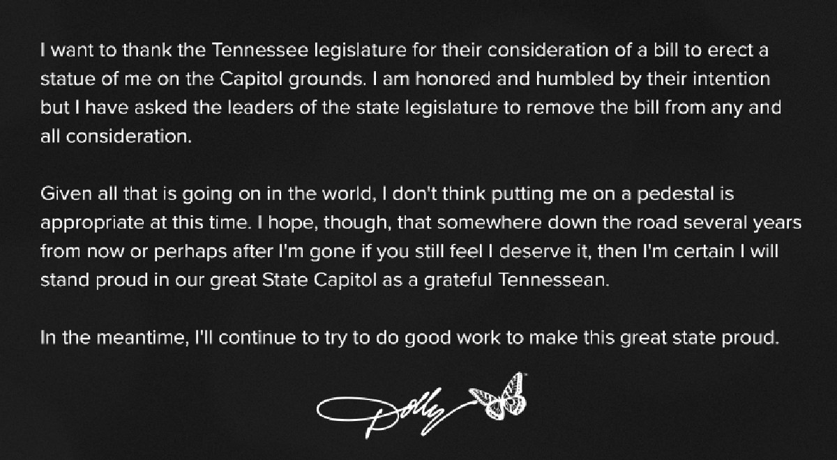 A letter from Dolly Parton declining a statue of her to be erected at the Tennessee Capitol because she feels she shouldn't be put on a pedestal with all that's going on in the world.
