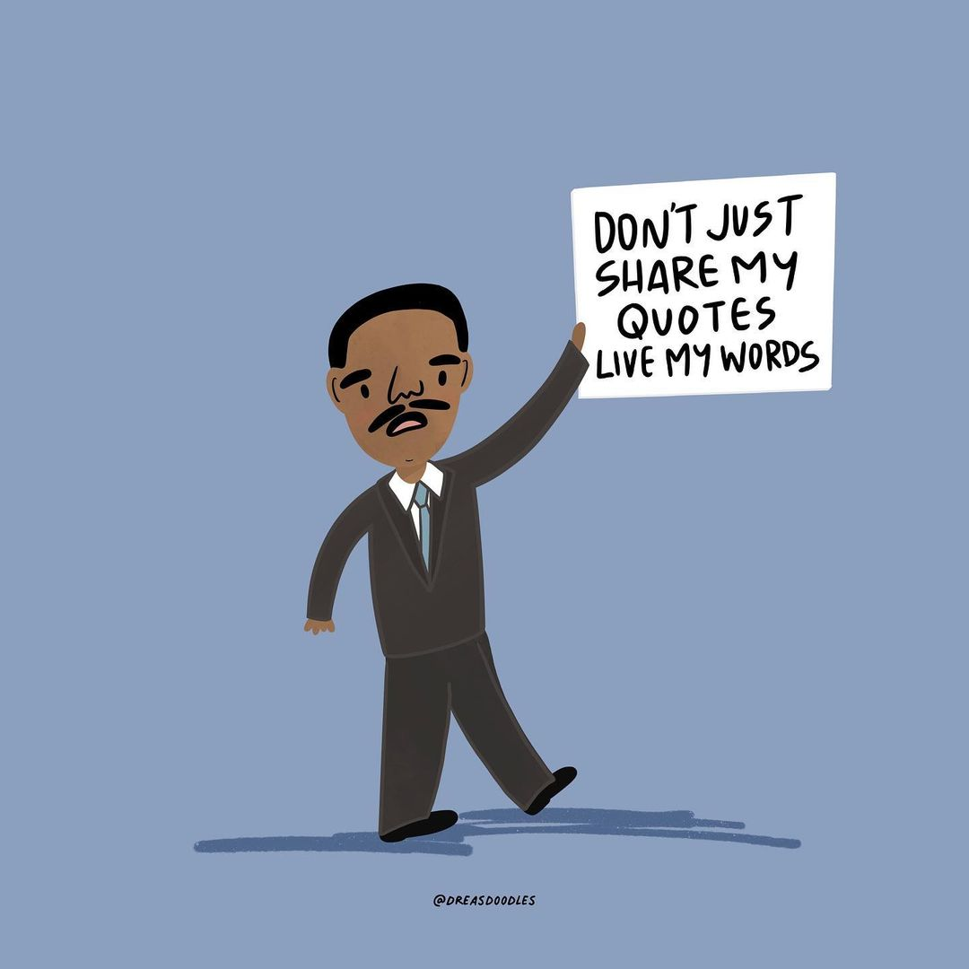 A Doodle by Drea of Martin Luther King Jr. holding a sign that says DON'T JUST SHARE MY QUOTES, LIVE MY WORDS!